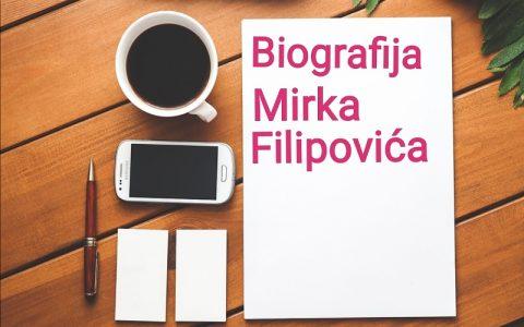 Biografija Mirka Filipovića - Biografije poznatih