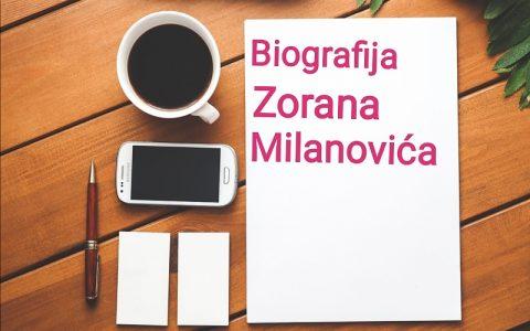 Biografija Zorana Milanovića - Biografije poznatih