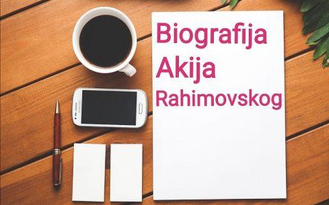 Biografija Akija Rahimovskog - Biografije poznatih