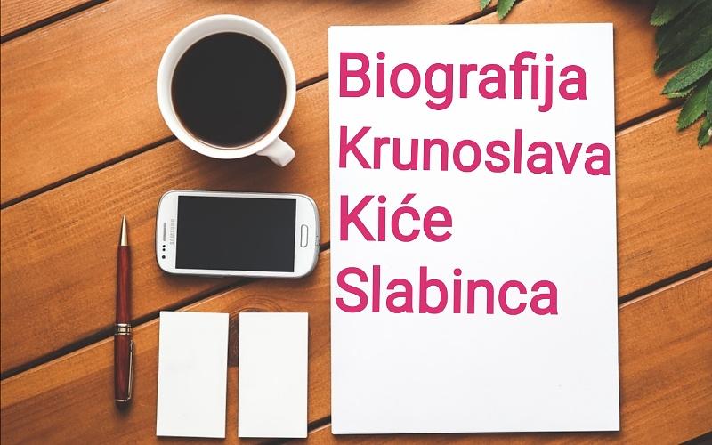 Biografija Krunoslava Kiće Slabinca - Biografije poznatih