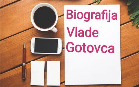 Biografija Vlade Gotovca - Biografije poznatih