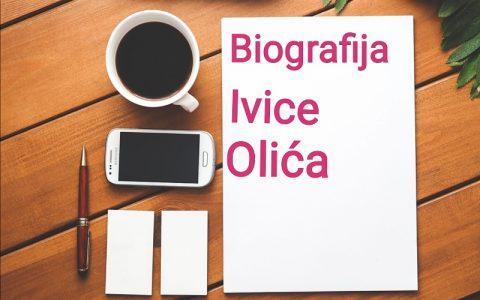 Biografija Ivice Olića - Biografije poznatih