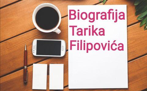 Biografija Tarika Filipovića - Biografije poznatih